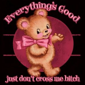 Every Thing is Good - Don't Cross Me Bitch - Tee